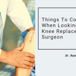 Things To Consider When Looking For A Knee Replacement Surgeon
