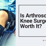 Is Arthroscopic Knee Surgery Worth It